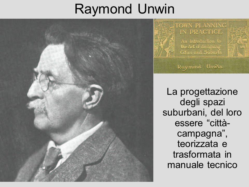 Raymond Unwin La progettazione degli spazi suburbani, del loro essere città- campagna, teorizzata e trasformata in manuale tecnico
