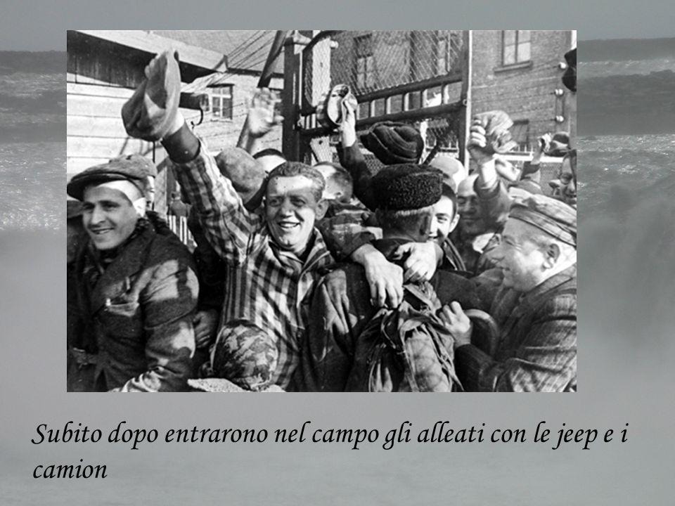 Subito dopo entrarono nel campo gli alleati con le jeep e i camion
