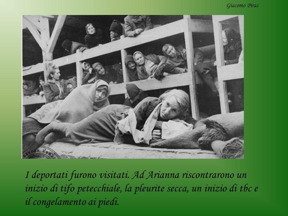 I deportati furono visitati. Ad Arianna riscontrarono un inizio di tifo petecchiale, la pleurite secca, un inizio di tbc e il congelamento ai piedi. G