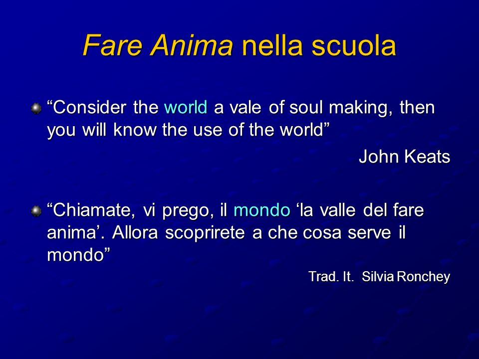 Consider the world a vale of soul making, then you will know the use of the world John Keats Chiamate, vi prego, il mondo la valle del fare anima. All
