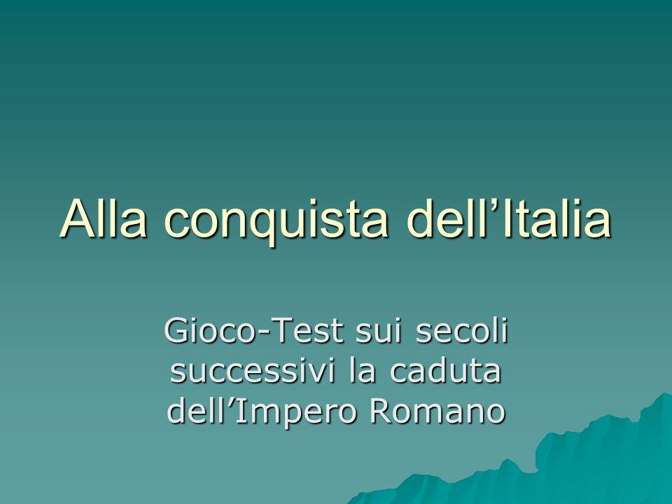 Alla conquista dellItalia Gioco-Test sui secoli successivi la caduta dellImpero Romano