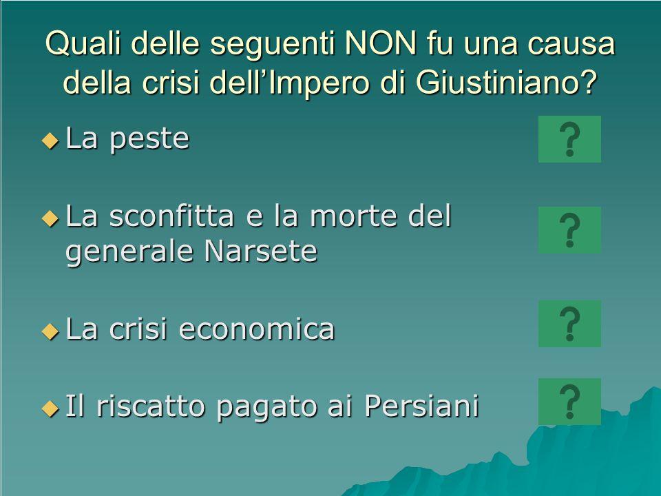 Quali delle seguenti NON fu una causa della crisi dellImpero di Giustiniano? La peste La peste La sconfitta e la morte del generale Narsete La sconfit