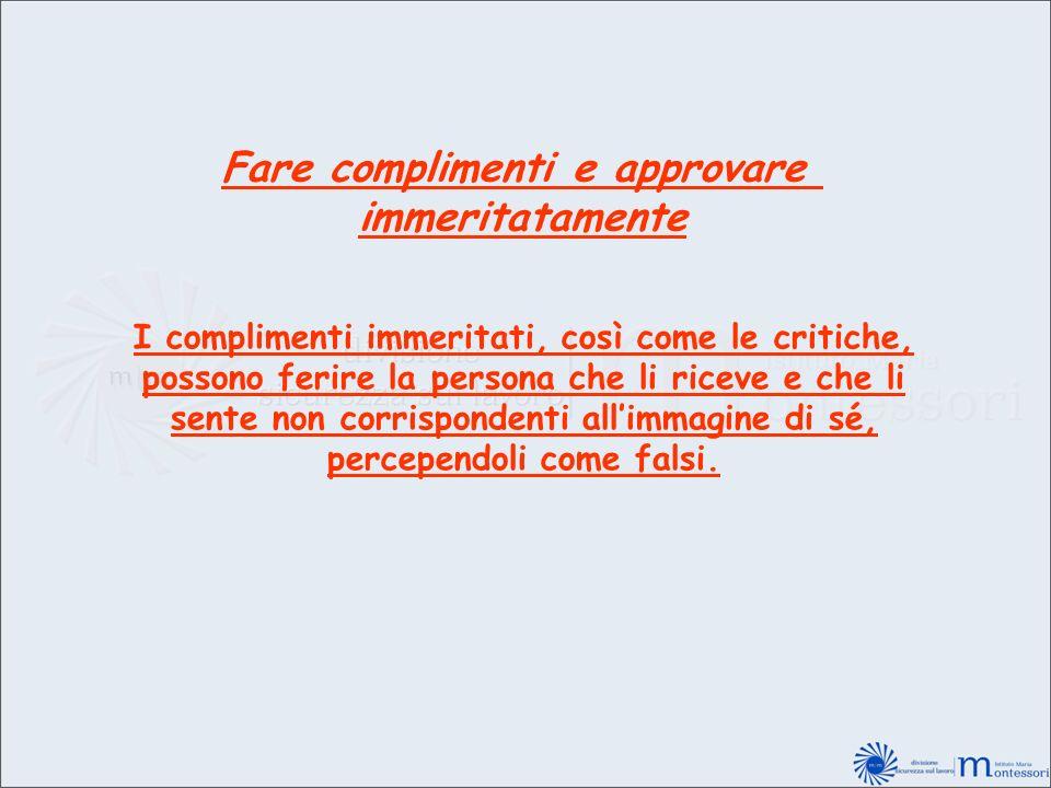 Fare complimenti e approvare immeritatamente I complimenti immeritati, così come le critiche, possono ferire la persona che li riceve e che li sente n