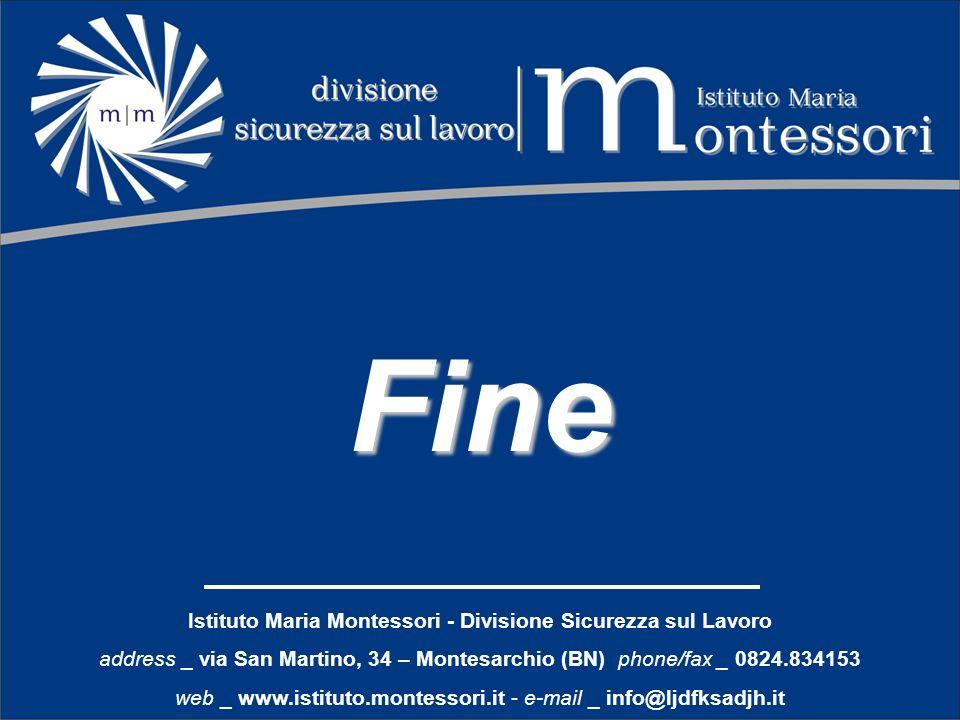 Fine Istituto Maria Montessori - Divisione Sicurezza sul Lavoro address _ via San Martino, 34 – Montesarchio (BN) phone/fax _ 0824.834153 web _ www.is
