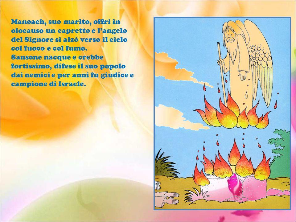 Per la terza volta il messaggero venerando apparve alla mamma di Sansone e le predisse la nascita miracolosa del suo figliolo, il quale doveva essere