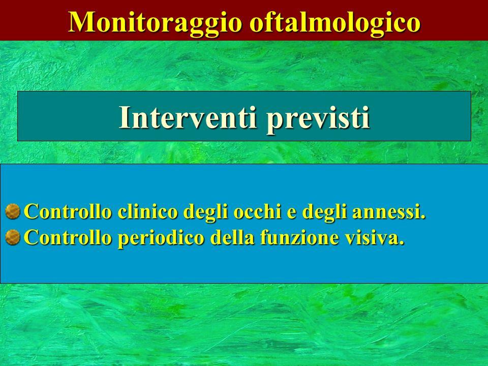 Monitoraggio oftalmologico Interventi previsti Controllo clinico degli occhi e degli annessi. Controllo periodico della funzione visiva.