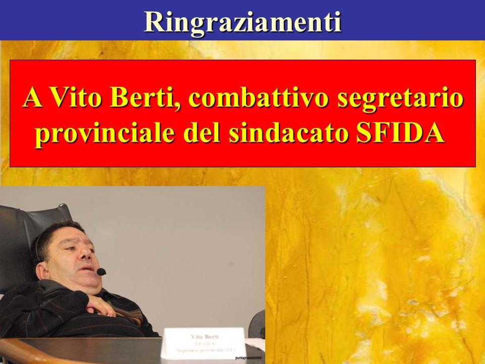 Ringraziamenti A Vito Berti, combattivo segretario provinciale del sindacato SFIDA