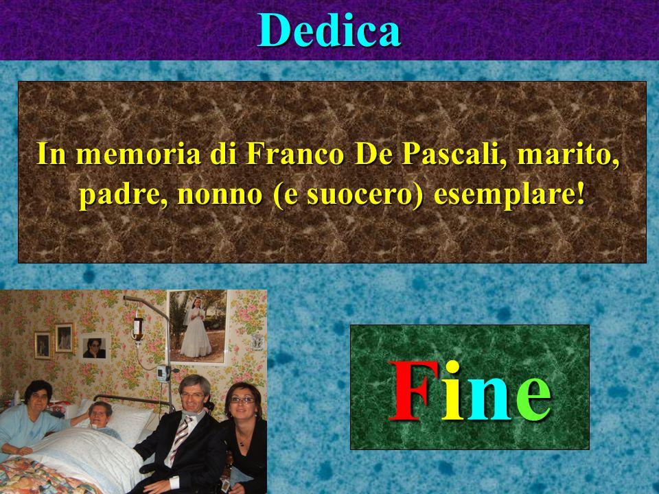 Dedica In memoria di Franco De Pascali, marito, padre, nonno (e suocero) esemplare! Fine