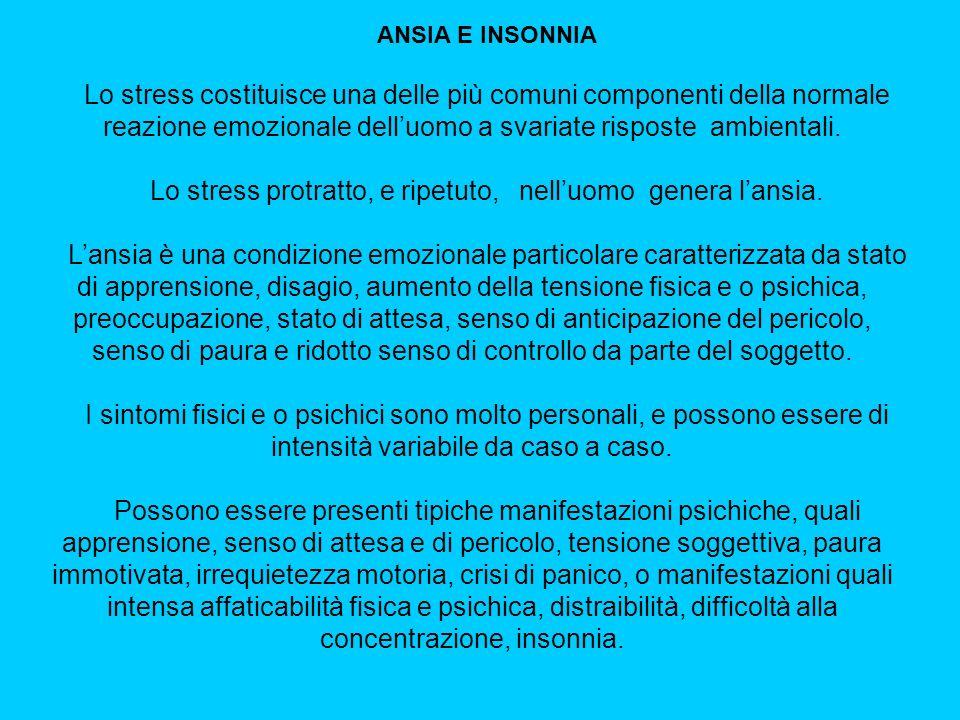 ANSIA E INSONNIA Lo stress costituisce una delle più comuni componenti della normale reazione emozionale delluomo a svariate risposte ambientali.