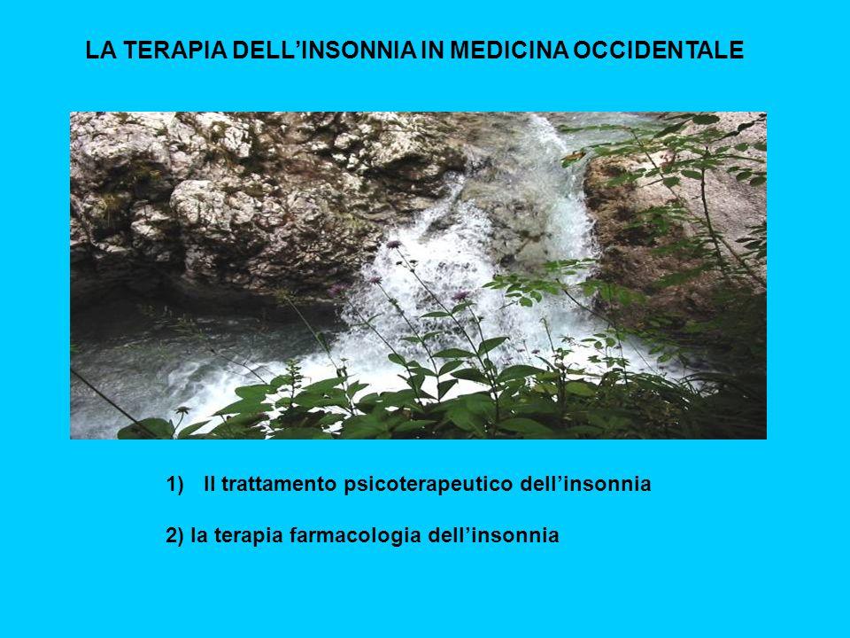 LA TERAPIA DELLINSONNIA IN MEDICINA OCCIDENTALE 1) Il trattamento psicoterapeutico dellinsonnia 2) la terapia farmacologia dellinsonnia