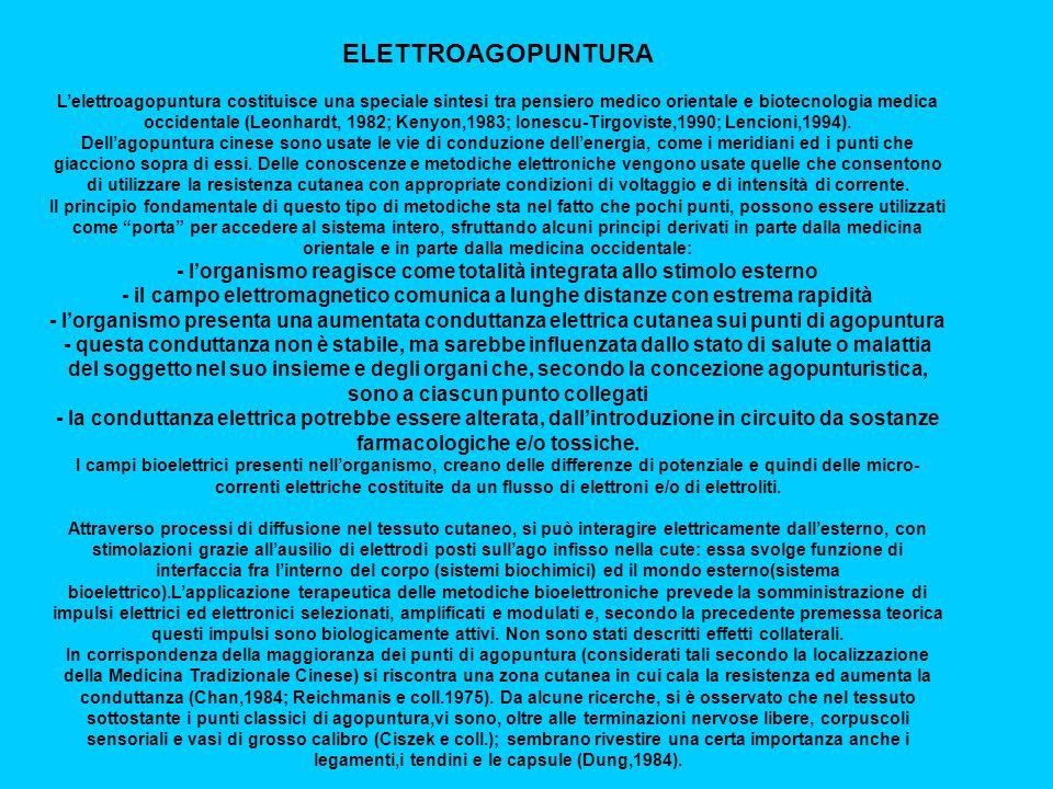 ELETTROAGOPUNTURA Lelettroagopuntura costituisce una speciale sintesi tra pensiero medico orientale e biotecnologia medica occidentale (Leonhardt, 1982; Kenyon,1983; Ionescu-Tirgoviste,1990; Lencioni,1994).