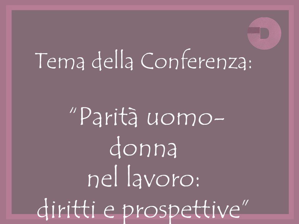 Tema della Conferenza: Parità uomo- donna nel lavoro: diritti e prospettive