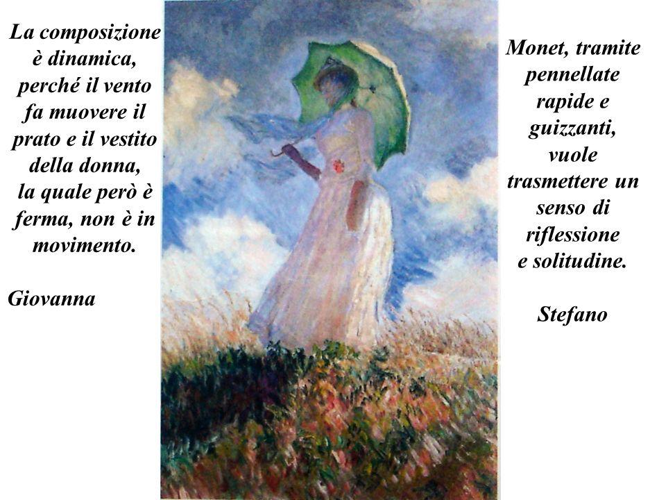 La composizione è dinamica, perché il vento fa muovere il prato e il vestito della donna, la quale però è ferma, non è in movimento. Giovanna Monet, t
