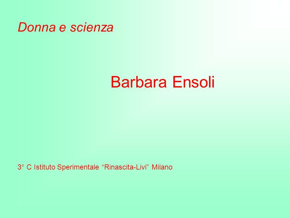 Donna e scienza Barbara Ensoli 3° C Istituto Sperimentale Rinascita-Livi Milano
