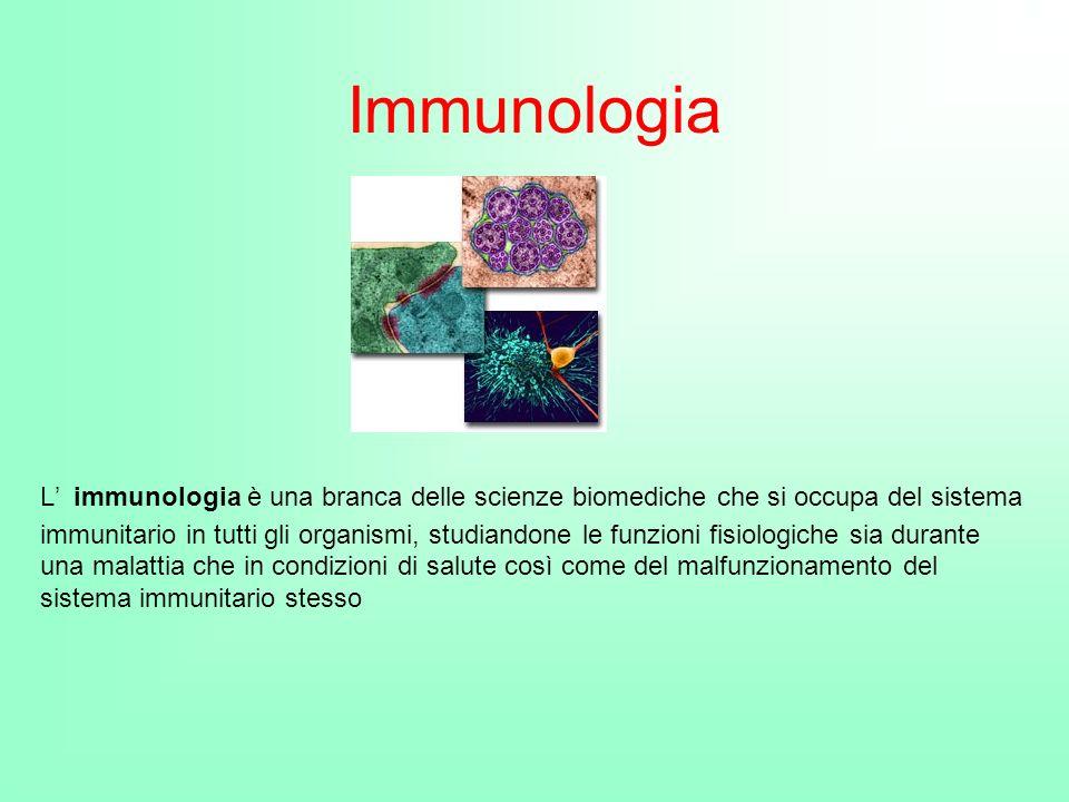 Immunologia L immunologia è una branca delle scienze biomediche che si occupa del sistema immunitario in tutti gli organismi, studiandone le funzioni