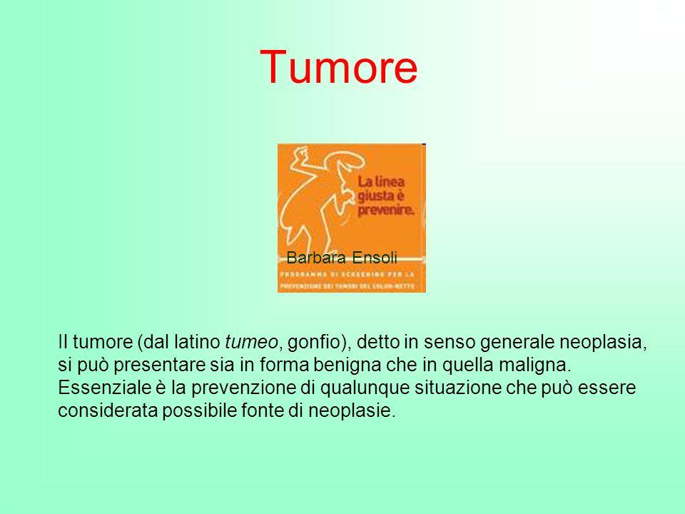 Tumore Il tumore (dal latino tumeo, gonfio), detto in senso generale neoplasia, si può presentare sia in forma benigna che in quella maligna. Essenzia
