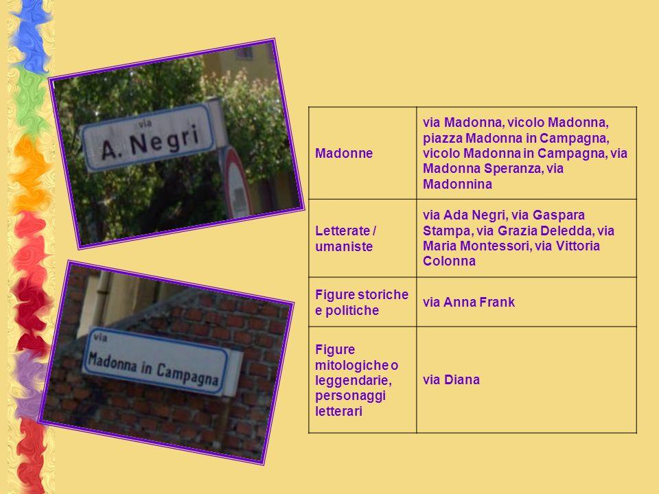 Madonne via Madonna, vicolo Madonna, piazza Madonna in Campagna, vicolo Madonna in Campagna, via Madonna Speranza, via Madonnina Letterate / umaniste