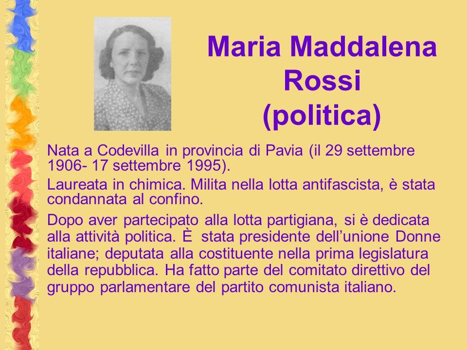 Maria Maddalena Rossi (politica) Nata a Codevilla in provincia di Pavia (il 29 settembre 1906- 17 settembre 1995). Laureata in chimica. Milita nella l