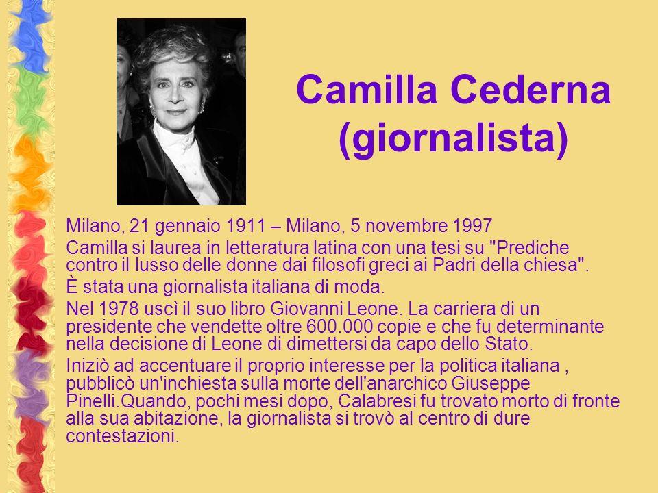Camilla Cederna (giornalista) Milano, 21 gennaio 1911 – Milano, 5 novembre 1997 Camilla si laurea in letteratura latina con una tesi su Prediche contro il lusso delle donne dai filosofi greci ai Padri della chiesa .