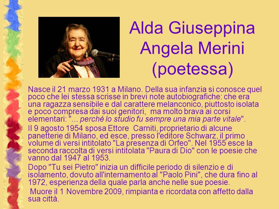 Alda Giuseppina Angela Merini (poetessa) Nasce il 21 marzo 1931 a Milano. Della sua infanzia si conosce quel poco che lei stessa scrisse in brevi note