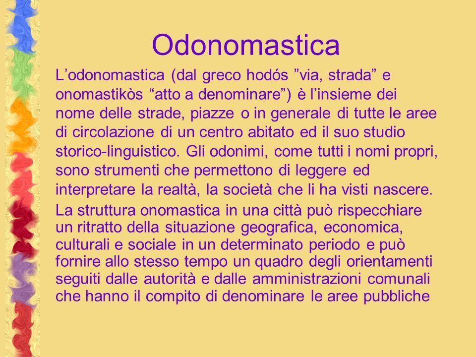 Odonomastica Lodonomastica (dal greco hodós via, strada e onomastikòs atto a denominare) è linsieme dei nome delle strade, piazze o in generale di tut