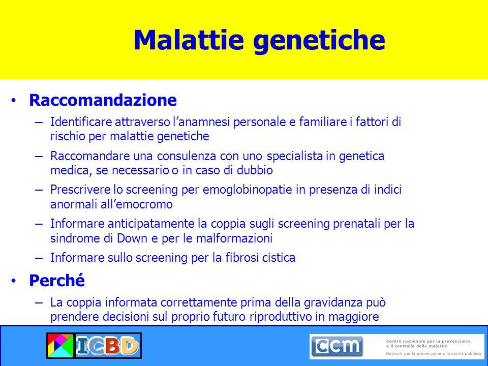Malattie genetiche Raccomandazione – Identificare attraverso lanamnesi personale e familiare i fattori di rischio per malattie genetiche – Raccomandar