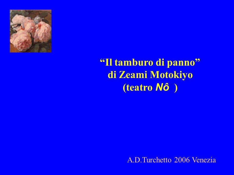 A.D.Turchetto 2006 Venezia Il tamburo di panno di Zeami Motokiyo (teatro Nô )