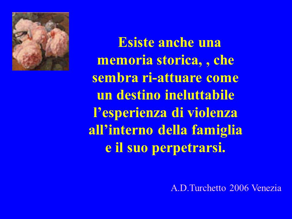 A.D.Turchetto 2006 Venezia Esiste anche una memoria storica,, che sembra ri-attuare come un destino ineluttabile lesperienza di violenza allinterno de