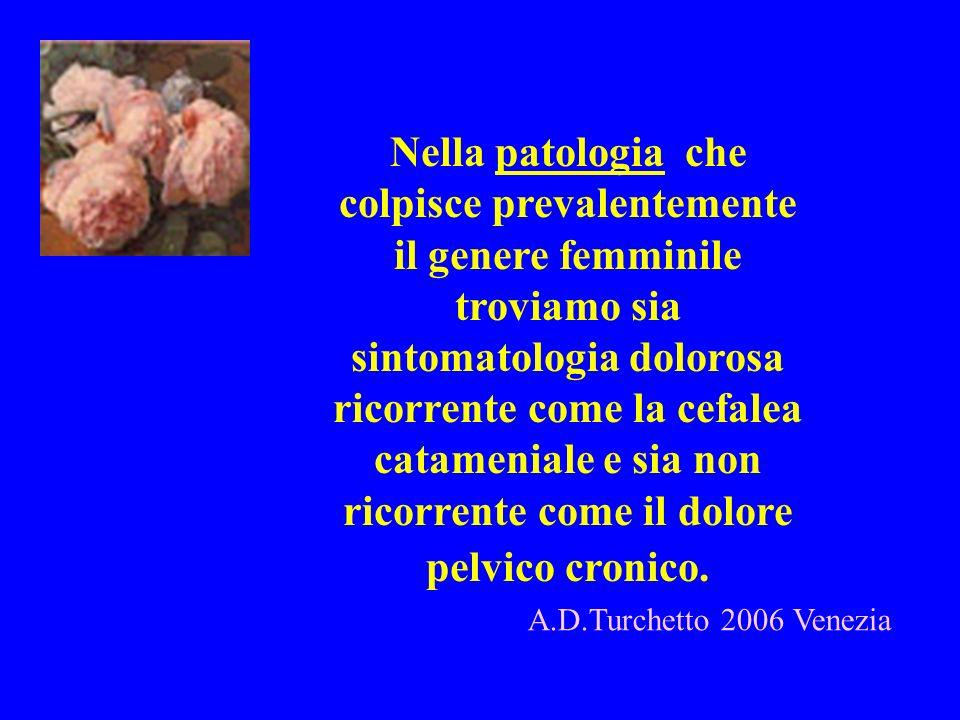 Nella patologia che colpisce prevalentemente il genere femminile troviamo sia sintomatologia dolorosa ricorrente come la cefalea catameniale e sia non