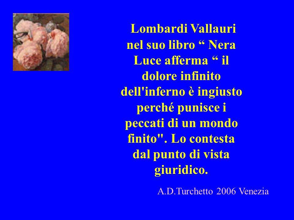 Lombardi Vallauri nel suo libro Nera Luce afferma il dolore infinito dell'inferno è ingiusto perché punisce i peccati di un mondo finito