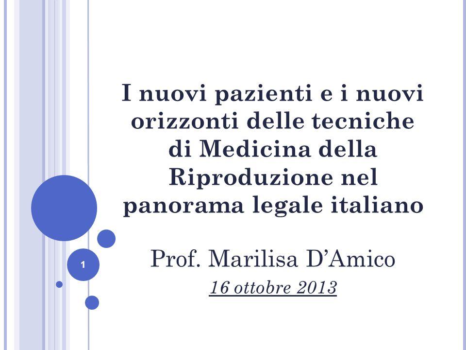 1 I nuovi pazienti e i nuovi orizzonti delle tecniche di Medicina della Riproduzione nel panorama legale italiano Prof.