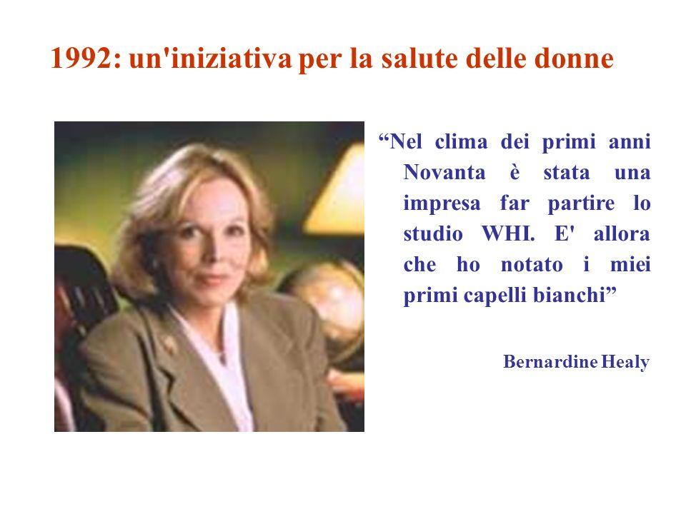 1992: un iniziativa per la salute delle donne Nel clima dei primi anni Novanta è stata una impresa far partire lo studio WHI.