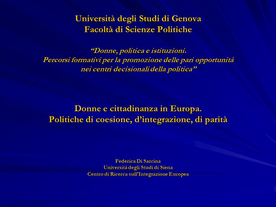Università degli Studi di Genova Facoltà di Scienze Politiche Donne, politica e istituzioni. Percorsi formativi per la promozione delle pari opportuni