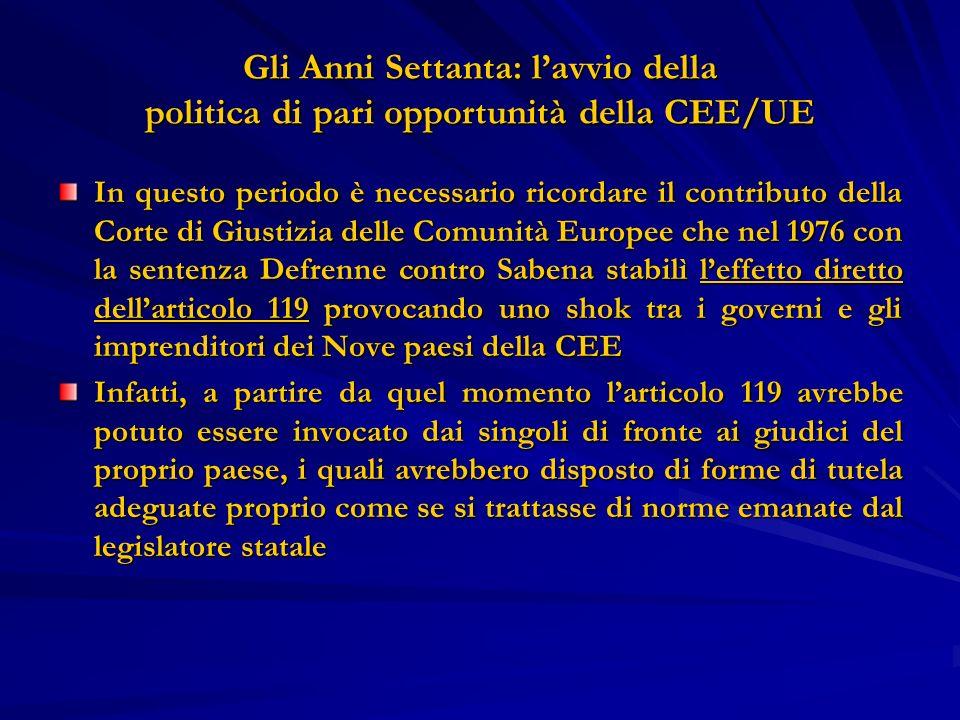 Gli Anni Settanta: lavvio della politica di pari opportunità della CEE/UE In questo periodo è necessario ricordare il contributo della Corte di Giusti