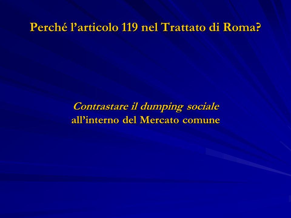 Perché larticolo 119 nel Trattato di Roma? Contrastare il dumping sociale allinterno del Mercato comune