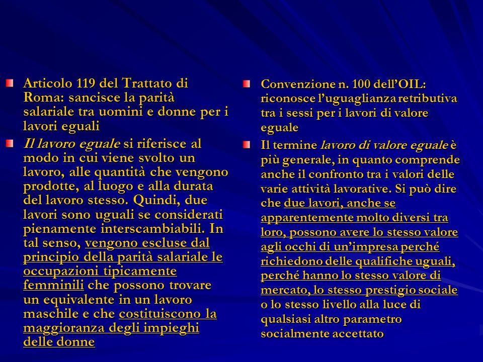 Articolo 119 del Trattato di Roma: sancisce la parità salariale tra uomini e donne per i lavori eguali Il lavoro eguale si riferisce al modo in cui vi