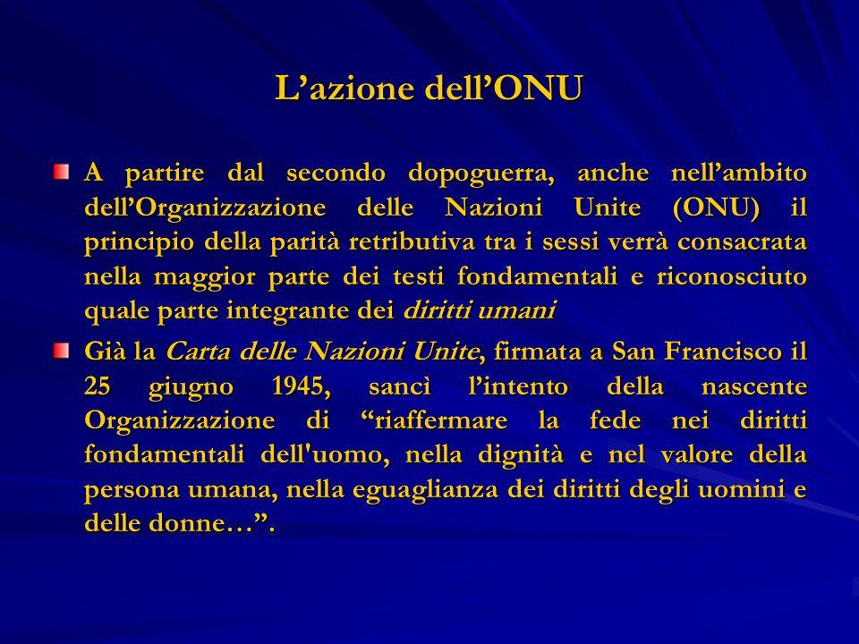 Lazione dellONU A partire dal secondo dopoguerra, anche nellambito dellOrganizzazione delle Nazioni Unite (ONU) il principio della parità retributiva
