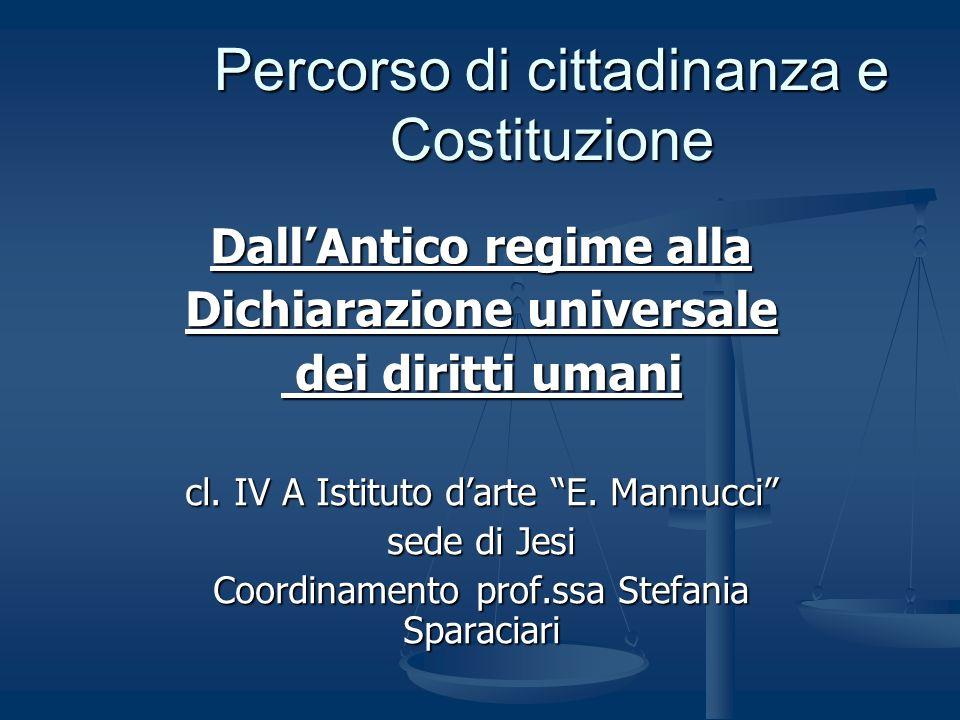 Percorso di cittadinanza e Costituzione DallAntico regime alla Dichiarazione universale dei diritti umani dei diritti umani cl. IV A Istituto darte E.