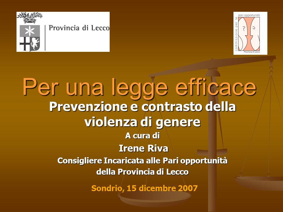 Per una legge efficace Prevenzione e contrasto della violenza di genere A cura di Irene Riva Irene Riva Consigliere Incaricata alle Pari opportunità d