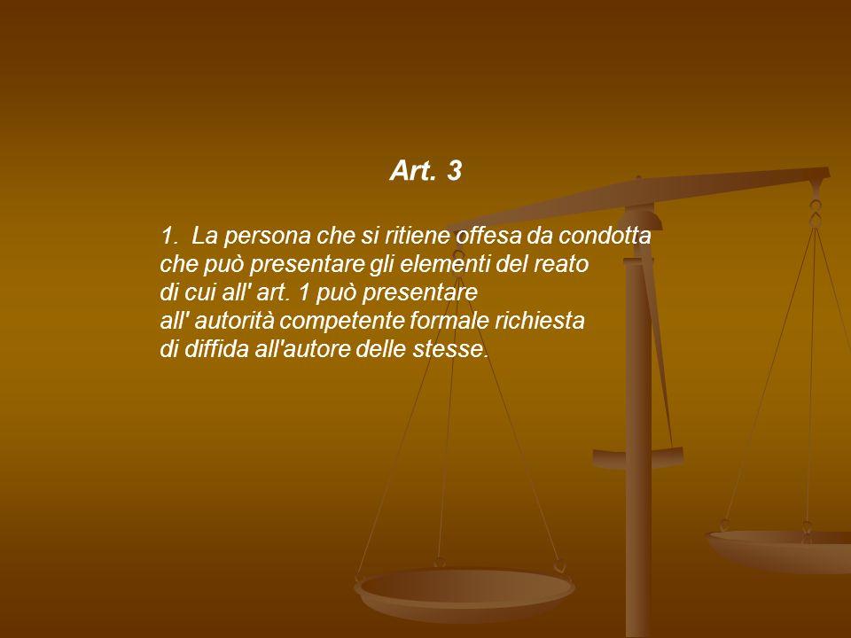 Art. 3 1.La persona che si ritiene offesa da condotta che può presentare gli elementi del reato di cui all' art. 1 può presentare all' autorità compet