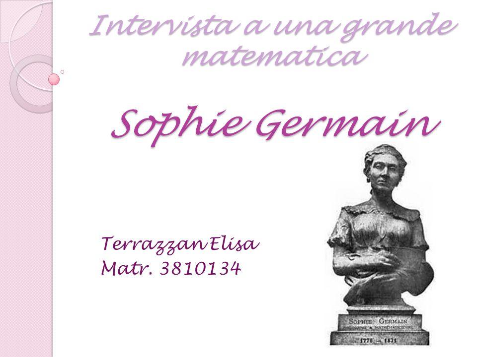Intervista a una grande matematica Sophie Germain Terrazzan Elisa Matr. 3810134