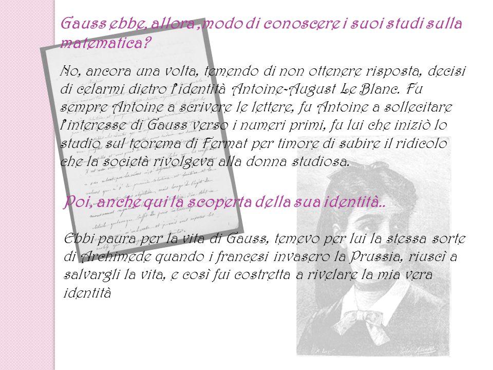Gauss ebbe, allora,modo di conoscere i suoi studi sulla matematica? No, ancora una volta, temendo di non ottenere risposta, decisi di celarmi dietro l
