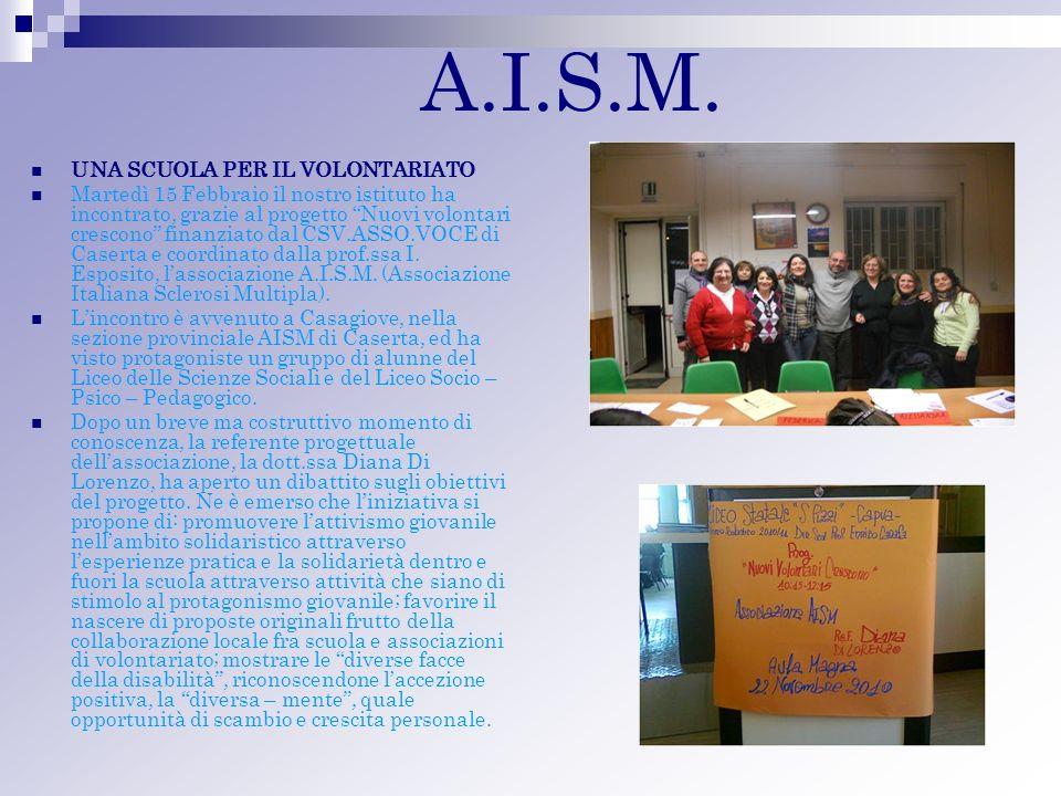 A.I.S.M. UNA SCUOLA PER IL VOLONTARIATO Martedì 15 Febbraio il nostro istituto ha incontrato, grazie al progetto Nuovi volontari crescono finanziato d