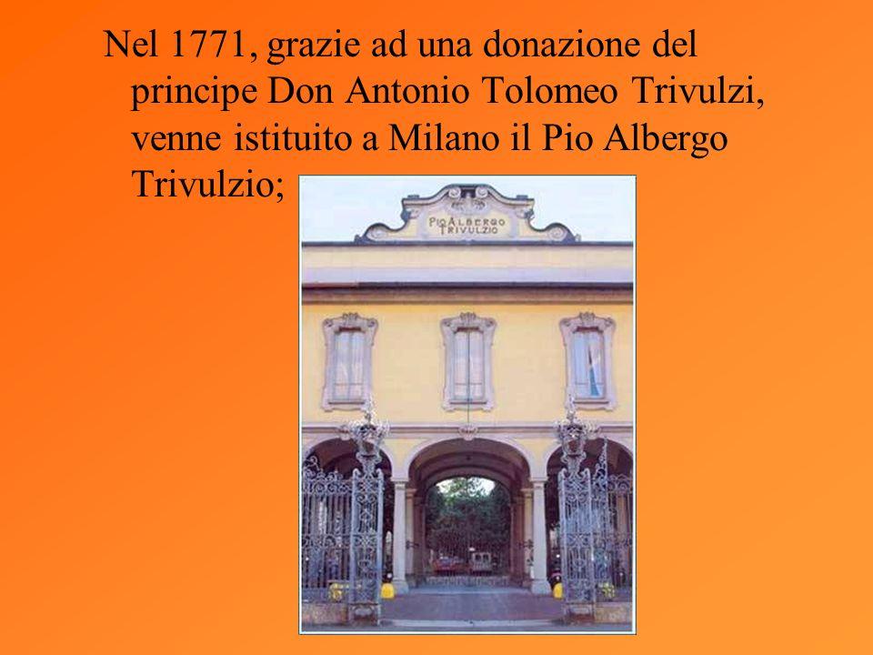 Nel 1771, grazie ad una donazione del principe Don Antonio Tolomeo Trivulzi, venne istituito a Milano il Pio Albergo Trivulzio;