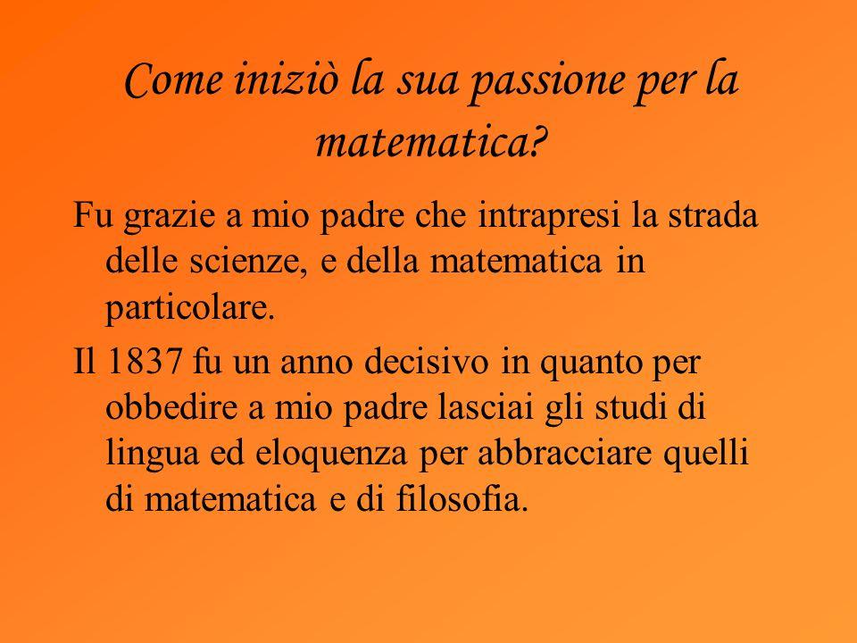 Come iniziò la sua passione per la matematica? Fu grazie a mio padre che intrapresi la strada delle scienze, e della matematica in particolare. Il 183