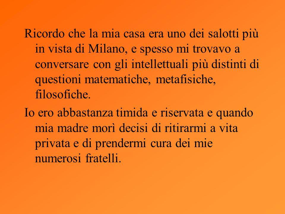 Ricordo che la mia casa era uno dei salotti più in vista di Milano, e spesso mi trovavo a conversare con gli intellettuali più distinti di questioni m