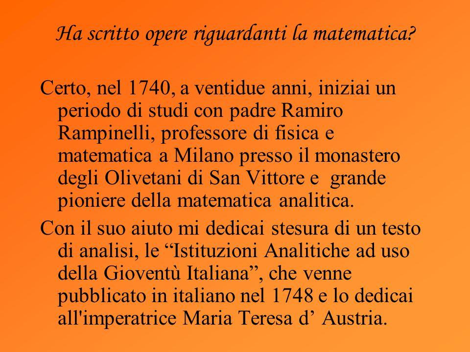 Ha scritto opere riguardanti la matematica? Certo, nel 1740, a ventidue anni, iniziai un periodo di studi con padre Ramiro Rampinelli, professore di f
