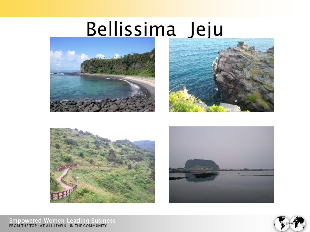 Empowered Women Leading Business FROM THE TOP · AT ALL LEVELS · IN THE COMMUNITY Bellissima Jeju