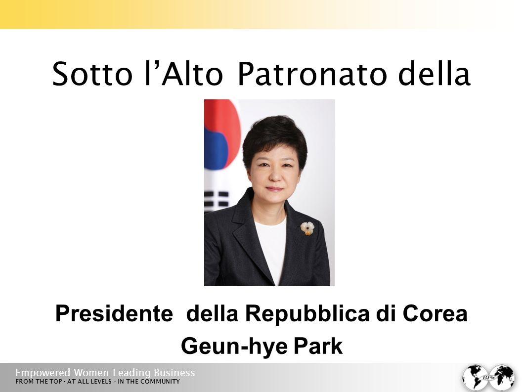 Empowered Women Leading Business FROM THE TOP · AT ALL LEVELS · IN THE COMMUNITY Sotto lAlto Patronato della Presidente della Repubblica di Corea Geun
