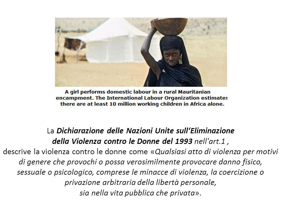 La Dichiarazione delle Nazioni Unite sullEliminazione della Violenza contro le Donne del 1993 nell'art.1, descrive la violenza contro le donne come «Q